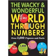 The Wacky & Wonderful World Through Numbers by Martin, Steve; Giffford, Clive; Taylor, Marianne; Pinder, Andrew; Wainwright, Jen, 9781438005904