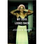 My Soul Looks Back A Memoir by Harris, Jessica B., 9781501125904