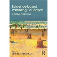 Evidence-based Parenting Education: A Global Perspective by Ponzetti, Jr.; James J., 9781848725904