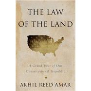 The Law of the Land by Amar, Akhil Reed, 9780465065905