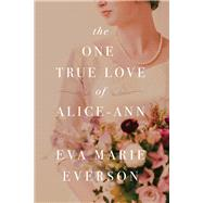 The One True Love of Alice-Ann by Everson, Eva Marie, 9781496415905