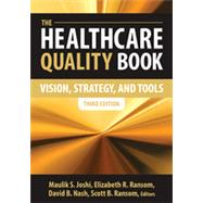 The Healthcare Quality Book: Vision, Strategy, and Tools by Joshi, Maulik S.; Ransom, Elizabeth R.; Nash, David B.; Ransom, Scott B., 9781567935905