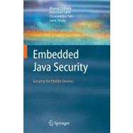 Embedded Java Security : Security for Mobile Devices by Debbabi, Mourad; Saleh, Mohamed; Talhi, Chamseddine; Zhioua, Sami, 9781846285905