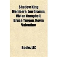Shadow King Members : Lou Gramm, Vivian Campbell, Bruce Turgon, Kevin Valentine by , 9781157135906