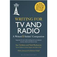 Writing for TV and Radio A Writers' and Artists' Companion by Teddern, Sue; Warburton, Nick; Angier, Carole; Cline, Sally, 9781441195906