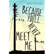 Because You'll Never Meet Me by Thomas, Leah, 9781619635906