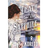 Death on the Sapphire A Lady Frances Ffolkes Mystery by Koreto, R. J., 9781629535906