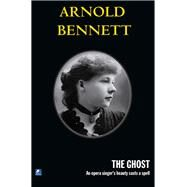The Ghost by Bennett, Arnold, 9780755115907