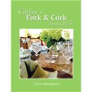 Carline's Fork and Cork: Simply Delish! by Bengtsson, Carline, 9780990815907