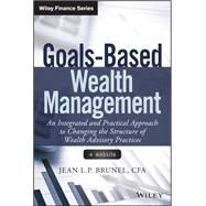 Goals-based Wealth Management: An Integrated and Practical Approach to Changing the Structure of Wealth Advisory Practices by Brunel, Jean, 9781118995907