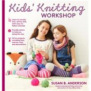 Susan B. Anderson's Kids' Knitting Workshop by Anderson, Susan B., 9781579655907