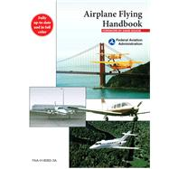 Airplane Flying Handbook by Federal Aviation Administration; Soucie, David, 9781629145907