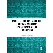 Race, Religion, and the æIndian MuslimÆ Predicament in Singapore by Tschacher; Torsten, 9781138235908