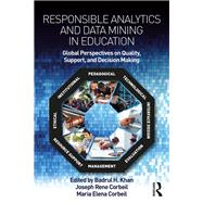Responsible Analytics and Data Mining in Education: Global Perspectives on Quality, Support, and Decision-Making by Khan; Badrul H., 9781138305908