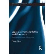 JapanÆs Environmental Politics and Governance: From Trading Nation to EcoNation by Takao; Yasuo, 9781138855908