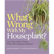What's Wrong With My Houseplant? by Deardorff, David; Wadsworth, Kathryn, 9781604695908