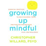 Growing Up Mindful by Willard, Christopher, 9781622035908