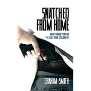 Snatched from Home by Smith, Graham, 9781907565908