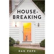 Housebreaking A Novel by Pope, Dan, 9781476745909