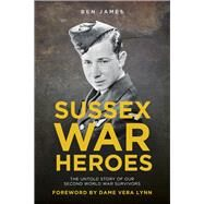 Sussex War Heroes by James, Ben, 9780750965910