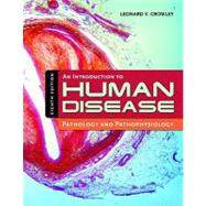 An Introduction to Human Disease: Pathology and Pathophysiology Correlations by Crowley, Leonard V., 9780763765910
