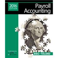 Payroll Accounting 2016 (with CengageNOWv2™, 1 term Printed Access Card) by Bieg, Bernard J.; Toland, Judith, 9781305665910