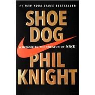 Shoe Dog A Memoir by the Creator of Nike by Knight, Phil, 9781501135910