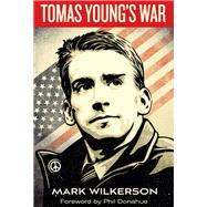 Tomas Young's War by Wilkerson, Mark; Donahue, Phil, 9781608465910