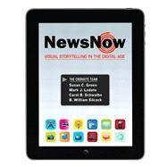 News Now: Visual Storytelling in the Digital Age by Green; Susan, 9780205695911