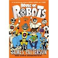 House of Robots by Patterson, James; Grabenstein, Chris; Neufeld, Juliana, 9780316405911