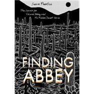 Finding Abbey: The Search for Edward Abbey and His Hidden Desert Grave by Prentiss, Sean, 9780826355911