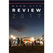 Moon City Review 2017 by Czyzniejewski, Michael; Burge, Sara; Turner, John; Coltharp, Joel, 9780913785911
