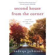 Second House from the Corner A Novel of Marriage, Secrets, and Lies by Johnson, Sadeqa, 9781250115911