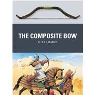 The Composite Bow by Loades, Mike; Dennis, Peter, 9781472805911