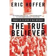 The True Believer by Hoffer, Eric, 9780060505912