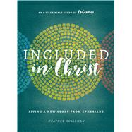 Included in Christ Living A New Story from Ephesians (A Bible Study) by Holleman, Heather, 9780802415912