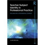 Teacher Subject Identity in Professional Practice: Teaching with a professional compass by Brooks; Clare, 9781138025912