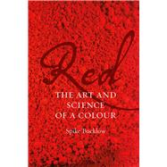 Red: The Art and Science of a Colour by Bucklow, Spike, 9781780235912