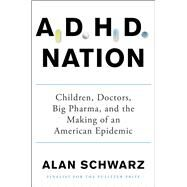 ADHD Nation Children, Doctors, Big Pharma, and the Making of an American Epidemic by Schwarz, Alan, 9781501105913