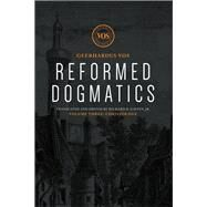 Reformed Dogmatics by Vos, Geerhardus, Ph.D.; Gaffin, Richard B.; Pater, Jonathan (CON); Janssen, Allan (CON); Boonstra, Harry (CON), 9781577995913