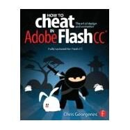 How to Cheat in Adobe Flash CC: The Art of Design and Animation by Georgenes; Chris, 9780240525914