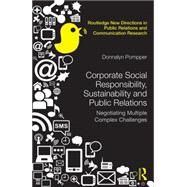 Corporate Social Responsibility, Sustainability and Public Relations: Negotiating Multiple Complex Challenges by Pompper; Donnalyn, 9780415855914