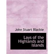 Lays of the Highlands and Islands by Blackie, John Stuart, 9780554695914