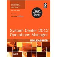 System Center 2012 Operations Manager Unleashed by Meyler, Kerrie; Fuller, Cameron; Joyner, John, 9780672335914