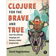 Clojure for the Brave and True by Higginbotham, Daniel, 9781593275914