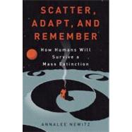 Scatter, Adapt, and Remember by NEWITZ, ANNALEE, 9780385535915
