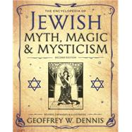 The Encyclopedia of Jewish Myth, Magic and Mysticism by Dennis, Geoffrey W., 9780738745916