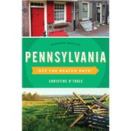 Off The Beaten Path Pennsylvania by O'Toole, Christine, 9781493025916