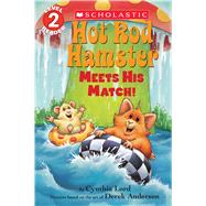 Hot Rod Hamster Meets His Match! (Scholastic Reader, Level 2) by Lord, Cynthia; Anderson, Derek, 9780545825917