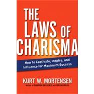 The Laws of Charisma: How to Captivate, Inspire, and Influence for Maximum Success by Mortensen, Kurt W., 9780814415917